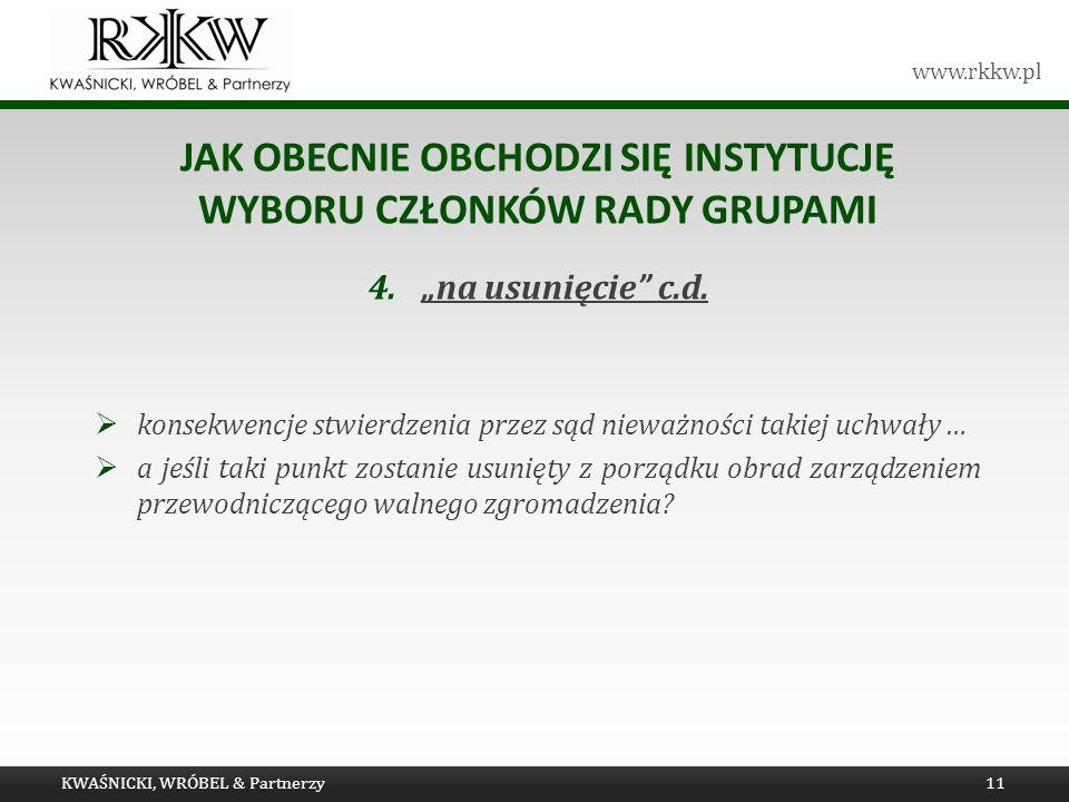 www.rkkw.pl JAK OBECNIE OBCHODZI SIĘ INSTYTUCJĘ WYBORU CZŁONKÓW RADY GRUPAMI 4.na usunięcie c.d. konsekwencje stwierdzenia przez sąd nieważności takie