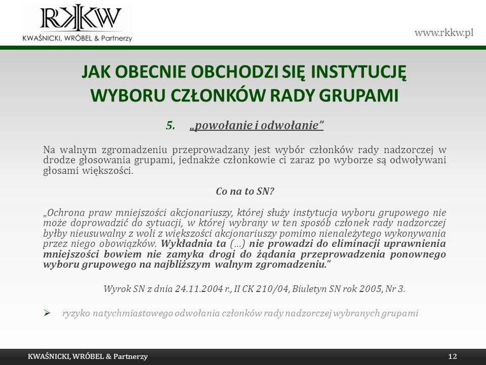 www.rkkw.pl JAK OBECNIE OBCHODZI SIĘ INSTYTUCJĘ WYBORU CZŁONKÓW RADY GRUPAMI 5.powołanie i odwołanie Na walnym zgromadzeniu przeprowadzany jest wybór