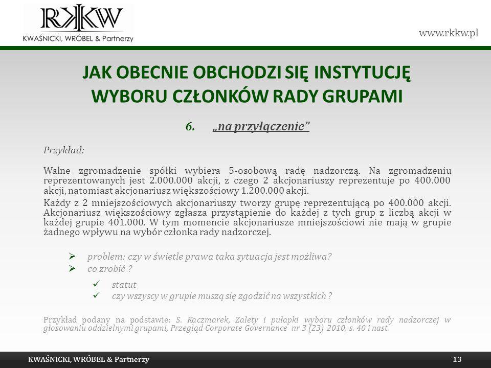 www.rkkw.pl JAK OBECNIE OBCHODZI SIĘ INSTYTUCJĘ WYBORU CZŁONKÓW RADY GRUPAMI 6.na przyłączenie Przykład: Walne zgromadzenie spółki wybiera 5-osobową r