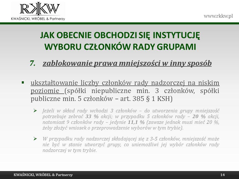 www.rkkw.pl JAK OBECNIE OBCHODZI SIĘ INSTYTUCJĘ WYBORU CZŁONKÓW RADY GRUPAMI 7.zablokowanie prawa mniejszości w inny sposób ukształtowanie liczby czło
