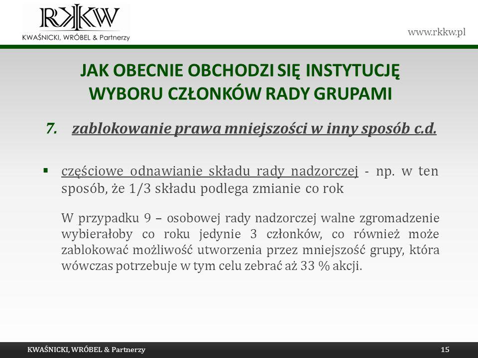 www.rkkw.pl JAK OBECNIE OBCHODZI SIĘ INSTYTUCJĘ WYBORU CZŁONKÓW RADY GRUPAMI 7.zablokowanie prawa mniejszości w inny sposób c.d. częściowe odnawianie