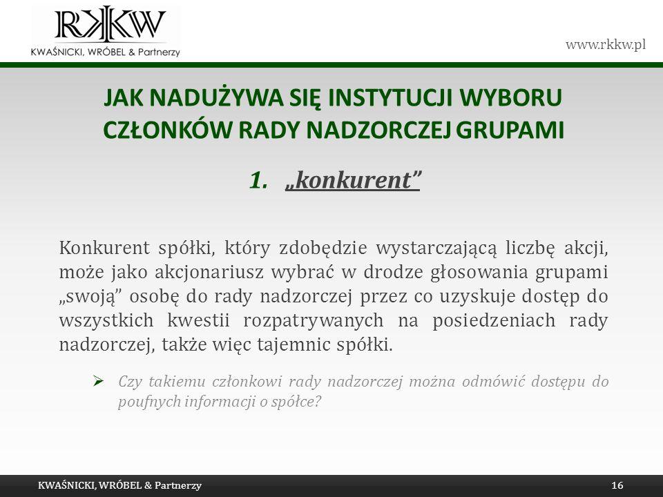 www.rkkw.pl JAK NADUŻYWA SIĘ INSTYTUCJI WYBORU CZŁONKÓW RADY NADZORCZEJ GRUPAMI 1.konkurent Konkurent spółki, który zdobędzie wystarczającą liczbę akc