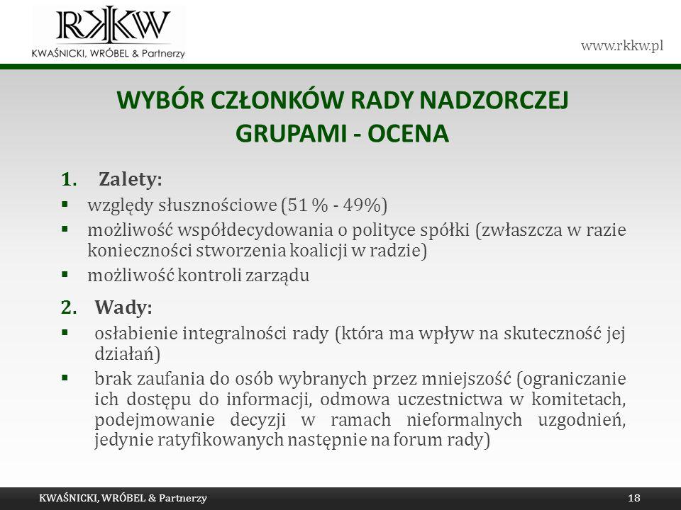 www.rkkw.pl WYBÓR CZŁONKÓW RADY NADZORCZEJ GRUPAMI - OCENA 1.Zalety: względy słusznościowe (51 % - 49%) możliwość współdecydowania o polityce spółki (