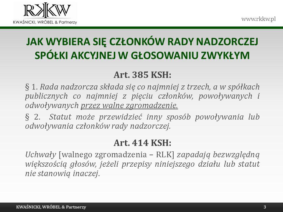 www.rkkw.pl JAK WYBIERA SIĘ CZŁONKÓW RADY NADZORCZEJ SPÓŁKI AKCYJNEJ W GŁOSOWANIU ZWYKŁYM Art. 385 KSH: § 1. Rada nadzorcza składa się co najmniej z t