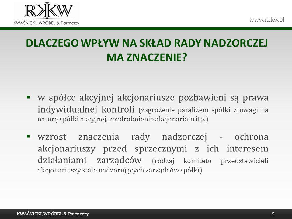 www.rkkw.pl DLACZEGO WPŁYW NA SKŁAD RADY NADZORCZEJ MA ZNACZENIE? w spółce akcyjnej akcjonariusze pozbawieni są prawa indywidualnej kontroli (zagrożen