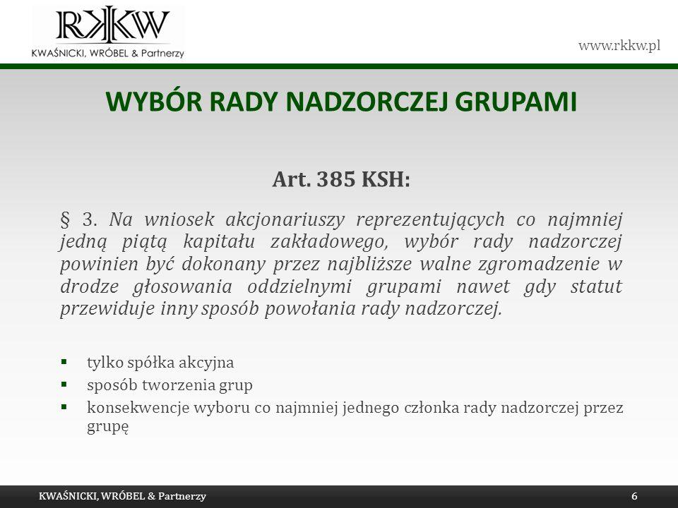 www.rkkw.pl WYBÓR RADY NADZORCZEJ GRUPAMI Art. 385 KSH: § 3. Na wniosek akcjonariuszy reprezentujących co najmniej jedną piątą kapitału zakładowego, w