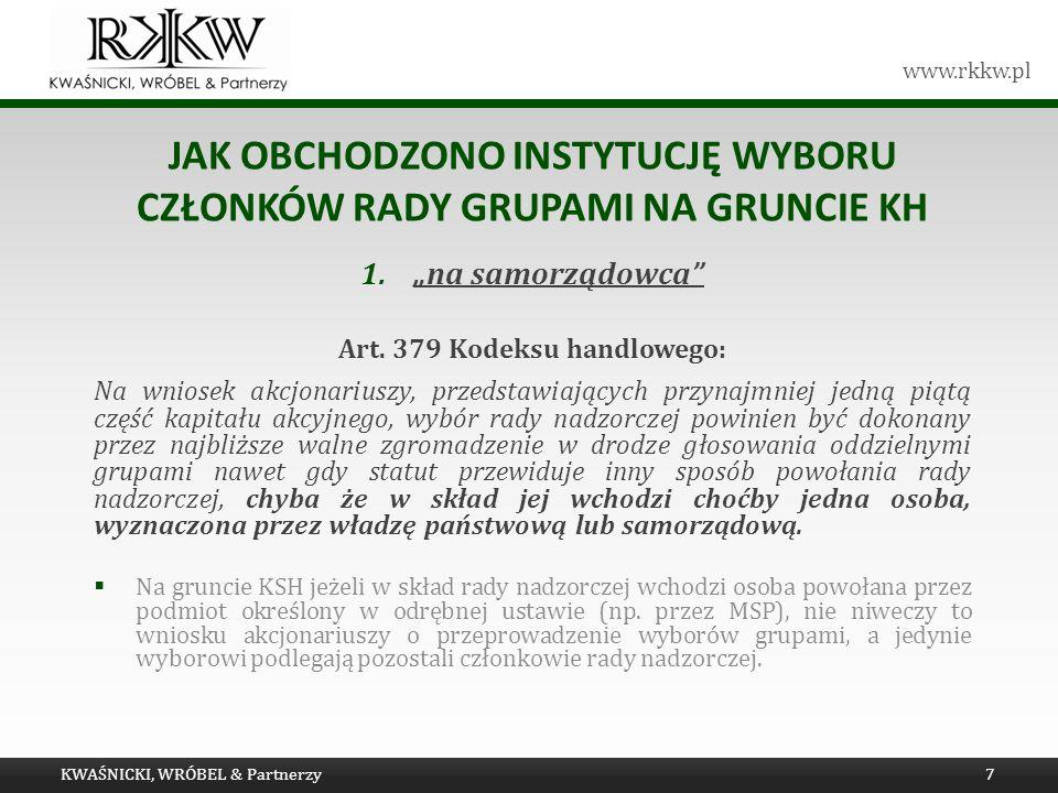 www.rkkw.pl JAK OBCHODZONO INSTYTUCJĘ WYBORU CZŁONKÓW RADY GRUPAMI NA GRUNCIE KH 1.na samorządowca Art. 379 Kodeksu handlowego: Na wniosek akcjonarius