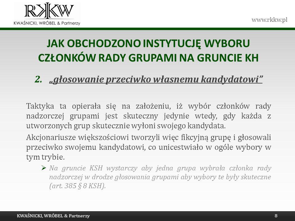 www.rkkw.pl JAK OBCHODZONO INSTYTUCJĘ WYBORU CZŁONKÓW RADY GRUPAMI NA GRUNCIE KH 2.głosowanie przeciwko własnemu kandydatowi Taktyka ta opierała się n