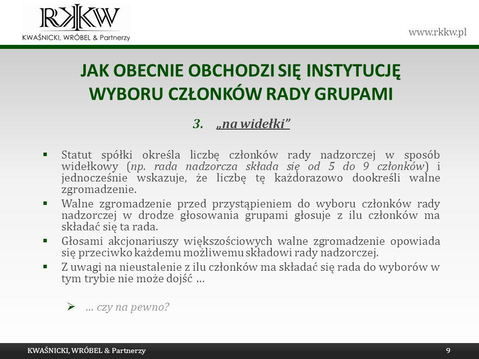 www.rkkw.pl JAK OBECNIE OBCHODZI SIĘ INSTYTUCJĘ WYBORU CZŁONKÓW RADY GRUPAMI 3.na widełki Statut spółki określa liczbę członków rady nadzorczej w spos