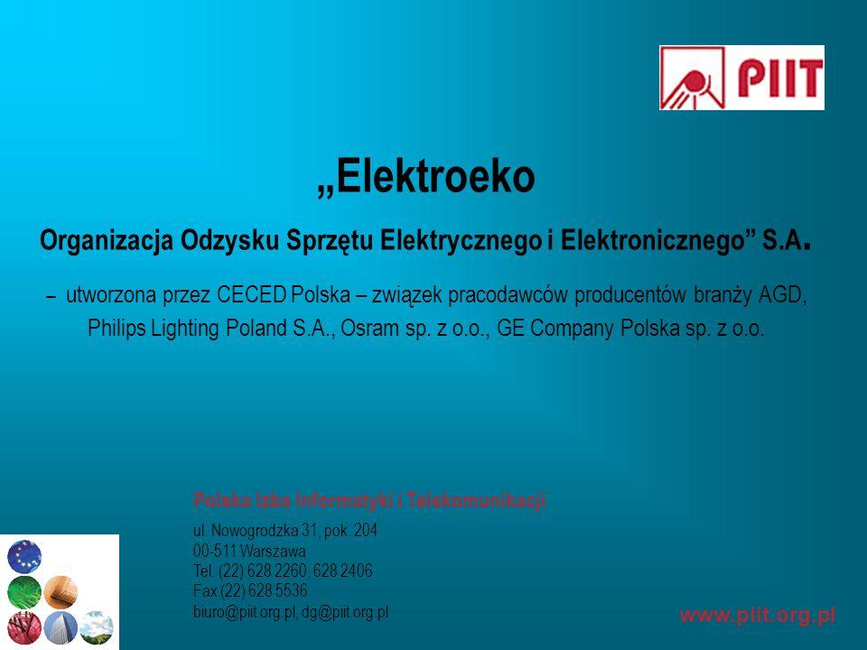 www.piit.org.pl Elektroeko Organizacja Odzysku Sprzętu Elektrycznego i Elektronicznego S.A. – utworzona przez CECED Polska – związek pracodawców produ