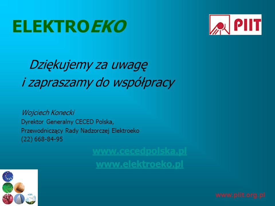 www.piit.org.pl ELEKTROEKO Dziękujemy za uwagę i zapraszamy do współpracy Wojciech Konecki Dyrektor Generalny CECED Polska, Przewodniczący Rady Nadzor