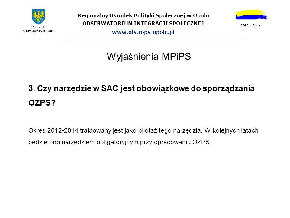 Wyjaśnienia MPiPS Regionalny Ośrodek Polityki Społecznej w Opolu OBSERWATORIUM INTEGRACJI SPOŁECZNEJ www.ois.rops-opole.pl Samorząd Województwa Opolsk