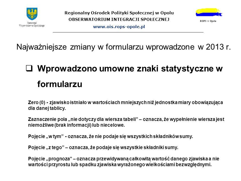 Najważniejsze zmiany w formularzu wprowadzone w 2013 r. Regionalny Ośrodek Polityki Społecznej w Opolu OBSERWATORIUM INTEGRACJI SPOŁECZNEJ www.ois.rop