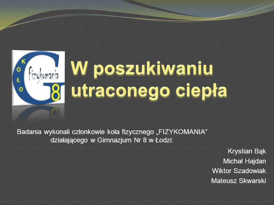Krystian Bąk Michał Hajdan Wiktor Szadowiak Mateusz Skwarski Badania wykonali członkowie koła fizycznego FIZYKOMANIA działającego w Gimnazjum Nr 8 w Ł