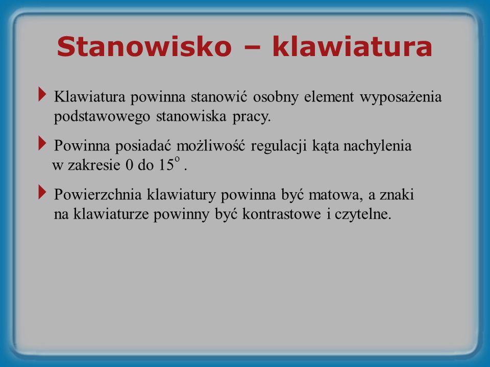 Stanowisko – klawiatura Klawiatura powinna stanowić osobny element wyposażenia podstawowego stanowiska pracy.