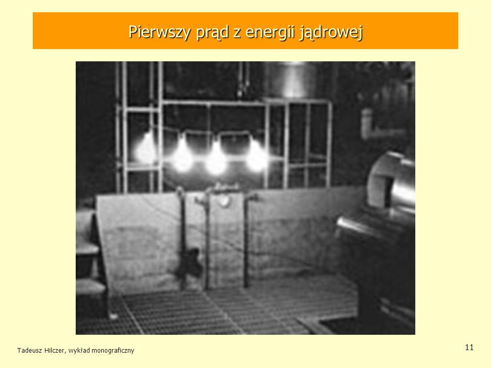 Tadeusz Hilczer, wykład monograficzny 11 Pierwszy prąd z energii jądrowej