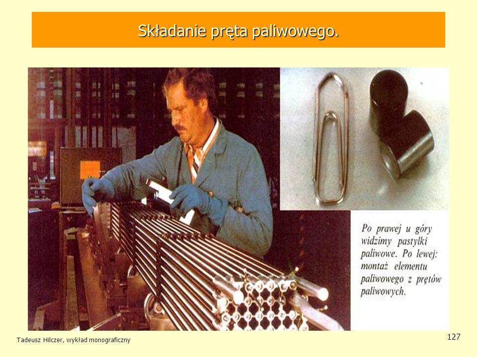 Tadeusz Hilczer, wykład monograficzny 127 Składanie pręta paliwowego.