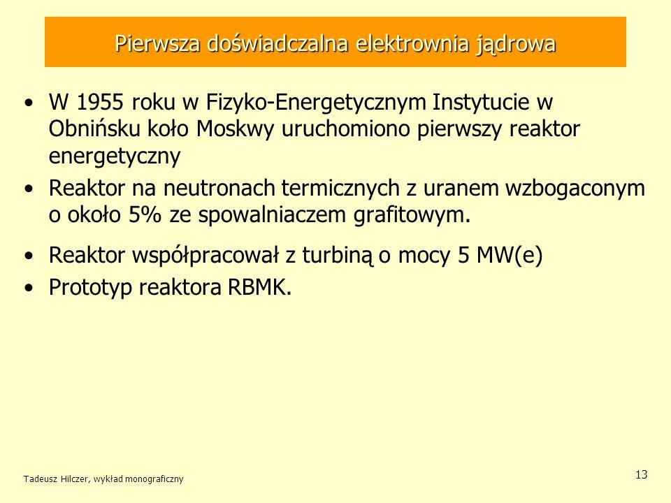 Tadeusz Hilczer, wykład monograficzny 13 Pierwsza doświadczalna elektrownia jądrowa W 1955 roku w Fizyko-Energetycznym Instytucie w Obnińsku koło Mosk