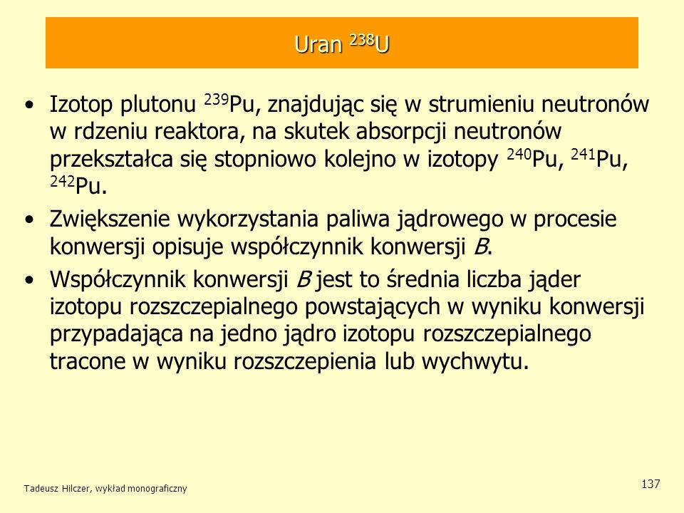 Tadeusz Hilczer, wykład monograficzny 137 Uran 238 U Izotop plutonu 239 Pu, znajdując się w strumieniu neutronów w rdzeniu reaktora, na skutek absorpc