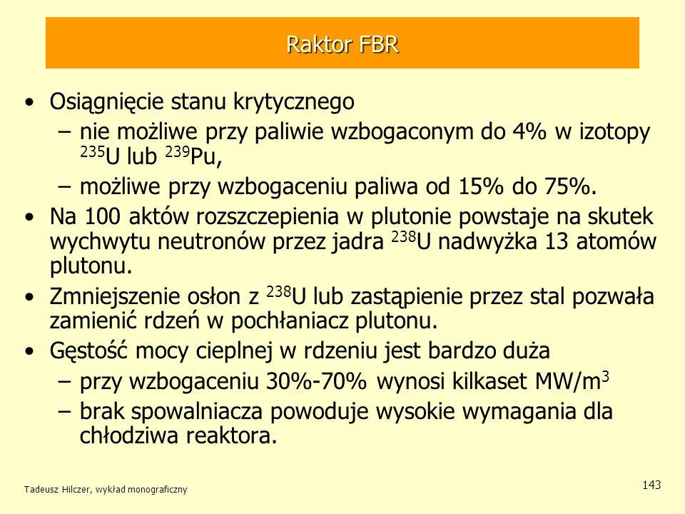 Tadeusz Hilczer, wykład monograficzny 143 Raktor FBR Osiągnięcie stanu krytycznego –nie możliwe przy paliwie wzbogaconym do 4% w izotopy 235 U lub 239