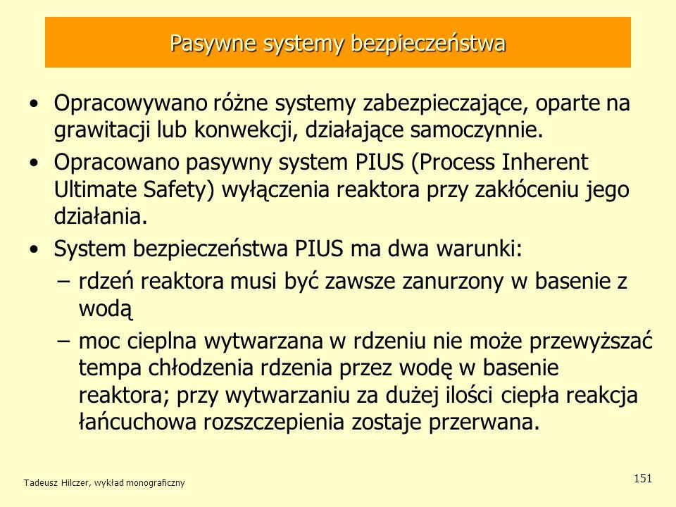 Tadeusz Hilczer, wykład monograficzny 151 Pasywne systemy bezpieczeństwa Opracowywano różne systemy zabezpieczające, oparte na grawitacji lub konwekcj