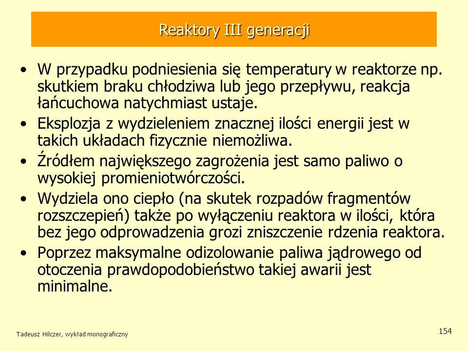 Tadeusz Hilczer, wykład monograficzny 154 Reaktory III generacji W przypadku podniesienia się temperatury w reaktorze np. skutkiem braku chłodziwa lub