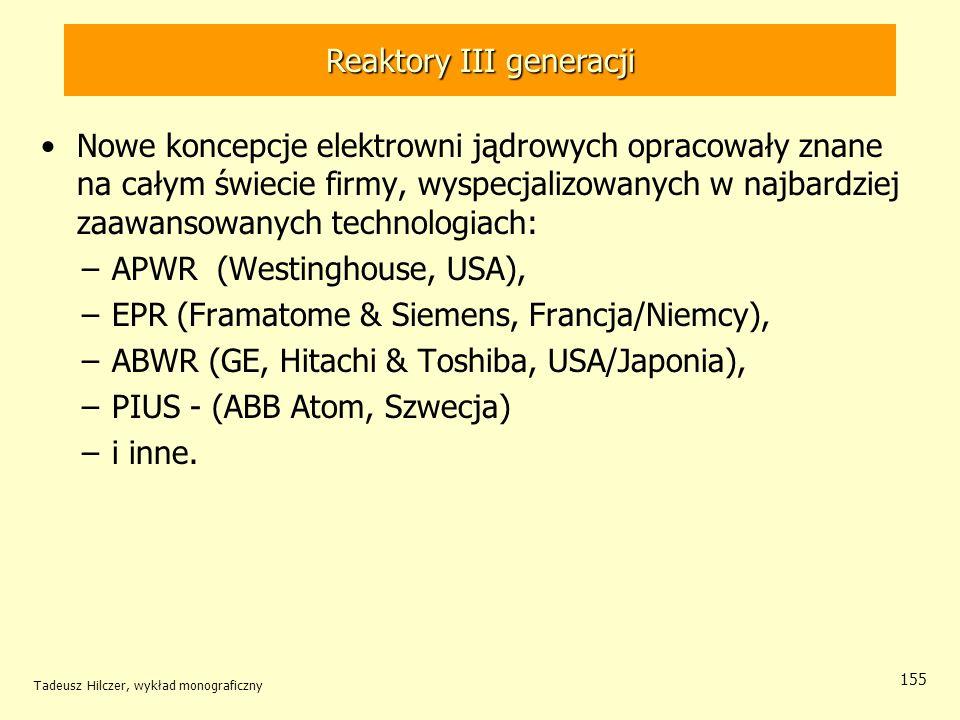 Tadeusz Hilczer, wykład monograficzny 155 Reaktory III generacji Nowe koncepcje elektrowni jądrowych opracowały znane na całym świecie firmy, wyspecja