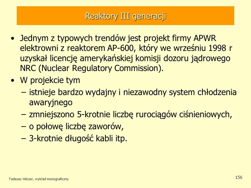 Tadeusz Hilczer, wykład monograficzny 156 Reaktory III generacji Jednym z typowych trendów jest projekt firmy APWR elektrowni z reaktorem AP-600, któr