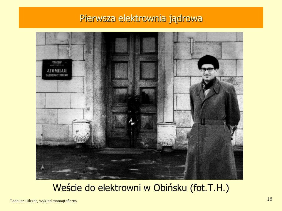 Tadeusz Hilczer, wykład monograficzny 16 Weście do elektrowni w Obińsku (fot.T.H.) Pierwsza elektrownia jądrowa