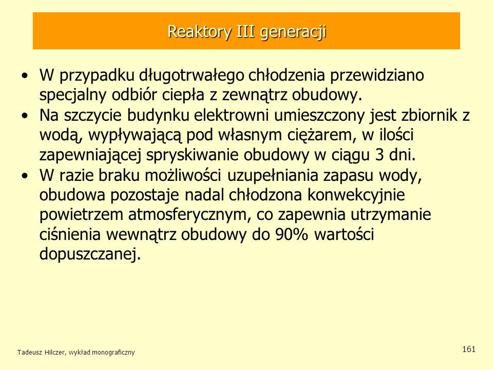 Tadeusz Hilczer, wykład monograficzny 161 Reaktory III generacji W przypadku długotrwałego chłodzenia przewidziano specjalny odbiór ciepła z zewnątrz