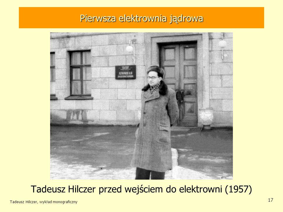Tadeusz Hilczer, wykład monograficzny 17 Pierwsza elektrownia jądrowa Tadeusz Hilczer przed wejściem do elektrowni (1957)