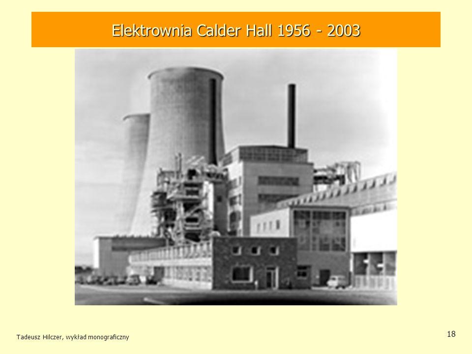 Tadeusz Hilczer, wykład monograficzny 18 Elektrownia Calder Hall 1956 - 2003