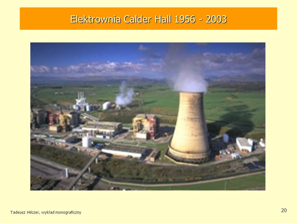 Tadeusz Hilczer, wykład monograficzny 20 Elektrownia Calder Hall 1956 - 2003