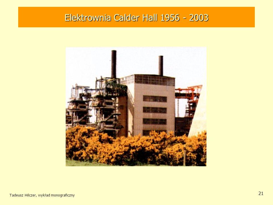 Tadeusz Hilczer, wykład monograficzny 21 Elektrownia Calder Hall 1956 - 2003