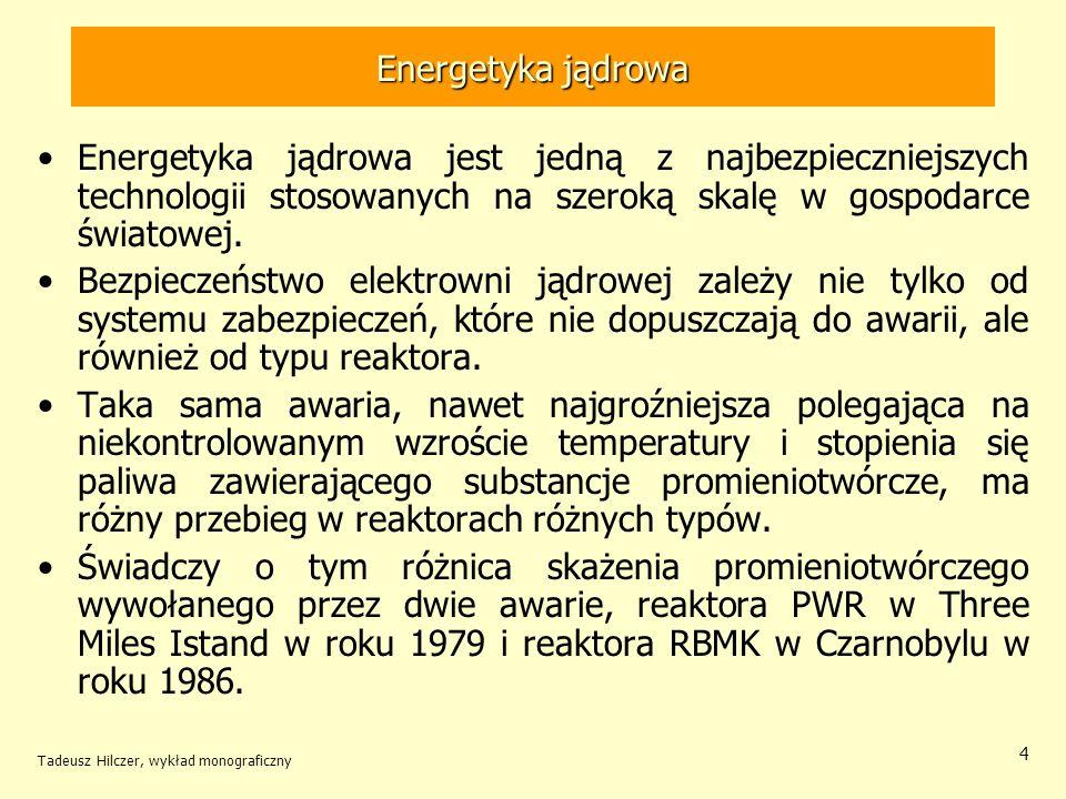 Tadeusz Hilczer, wykład monograficzny 95 Energetyka jądrowa a broń jądrowa Militarne zastosowania energii jądrowej są odpowiedzialne za promieniotwórcze skażenia środowiska : –wywołane próbnymi wybuchami jądrowymi –towarzyszące wydobywaniu plutonu z paliwa reaktorów wojskowych.