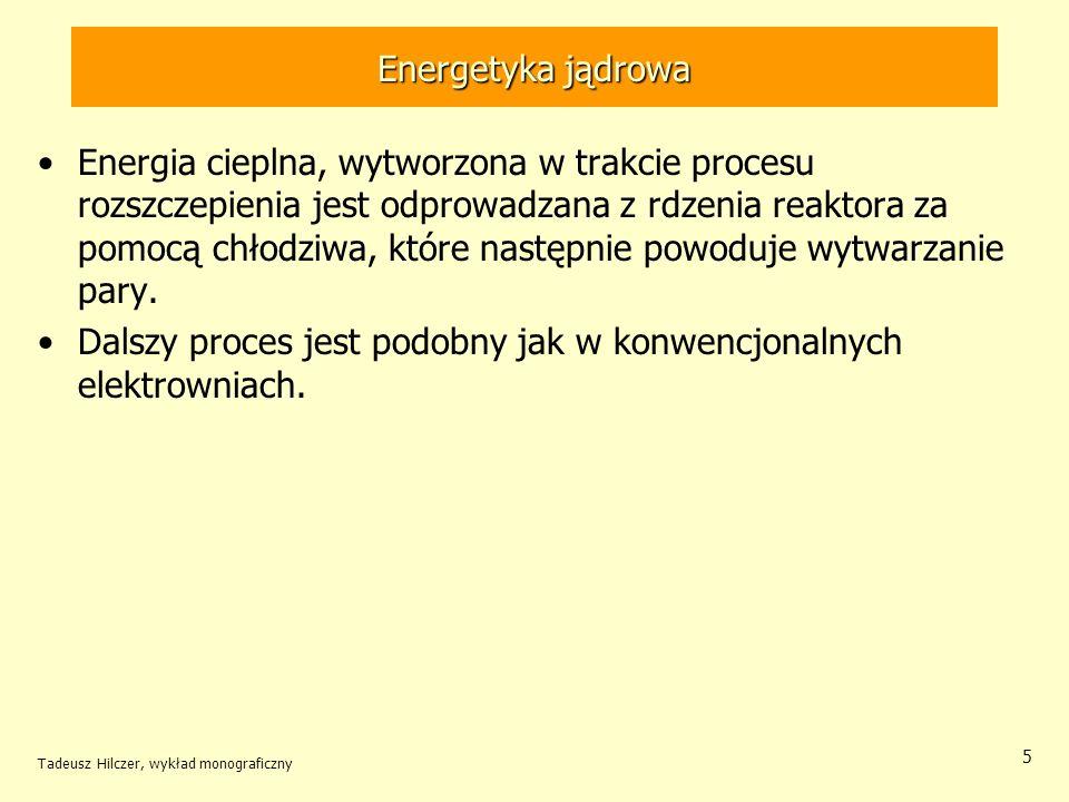 Tadeusz Hilczer, wykład monograficzny 96 Awaria reaktora W reaktorze energetycznym wybuchu jądrowego nie może spowodować: –żadna zmiany konfiguracji elementów paliwowych, –żadna akcja terrorystyczna, –żadna katastrofa naturalna (trzęsienie ziemi, huragan,...) –żadna katastrofa niszcząca rdzeń reaktora.