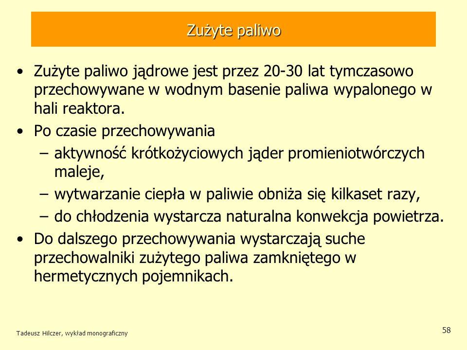Tadeusz Hilczer, wykład monograficzny 58 Zużyte paliwo Zużyte paliwo jądrowe jest przez 20-30 lat tymczasowo przechowywane w wodnym basenie paliwa wyp
