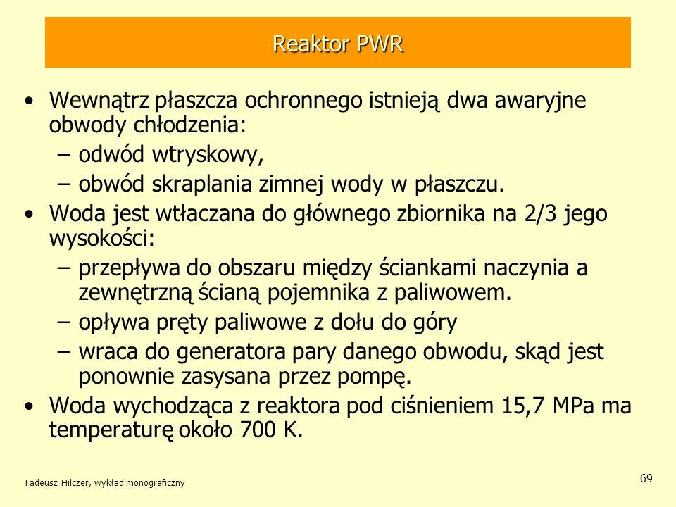 Tadeusz Hilczer, wykład monograficzny 69 Reaktor PWR Wewnątrz płaszcza ochronnego istnieją dwa awaryjne obwody chłodzenia: –odwód wtryskowy, –obwód sk