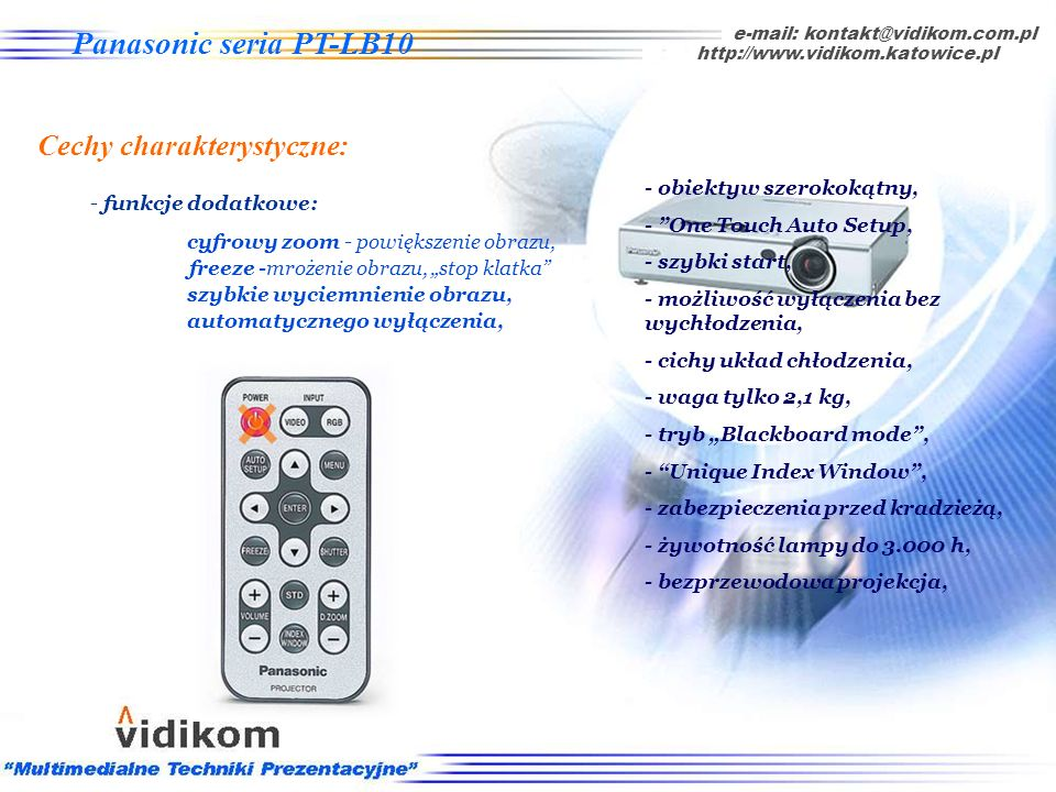 e-mail: kontakt@vidikom.com.pl http://www.vidikom.katowice.pl szybkie wyciemnienie obrazu, Panasonic seria PT-LB10 Cechy charakterystyczne: - funkcje