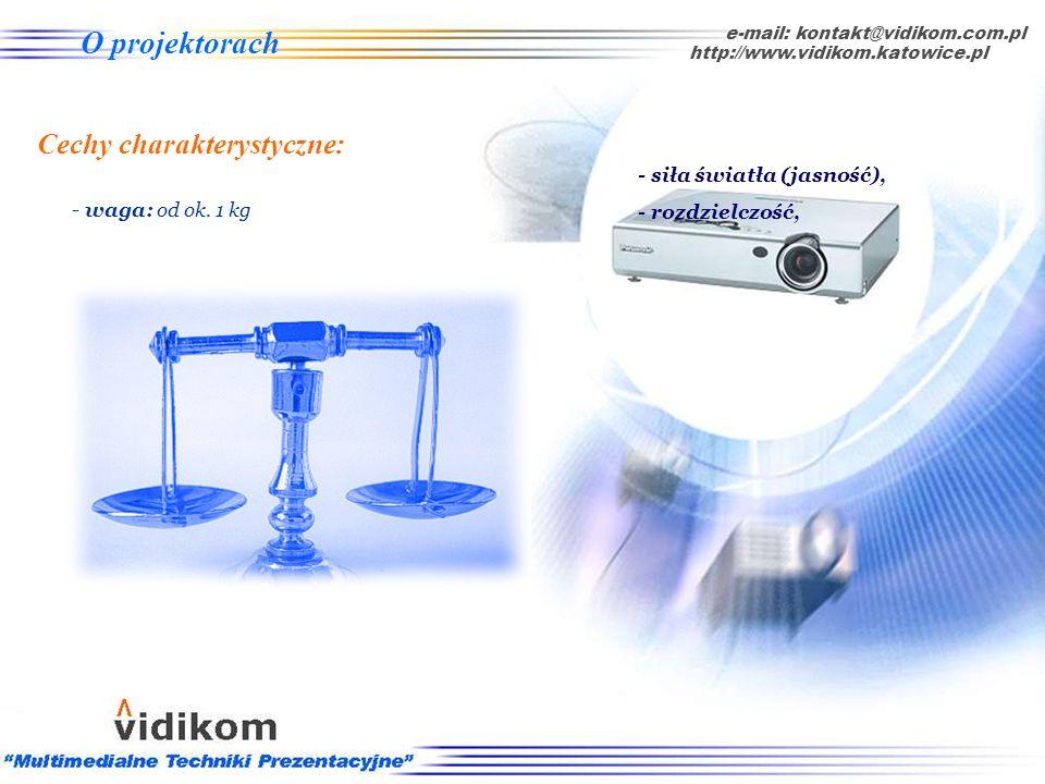 O projektorach - rozdzielczość: w praktyce S-VGA [800x600] lub XGA [1024 x 768], e-mail: kontakt@vidikom.com.pl http://www.vidikom.katowice.pl Cechy c