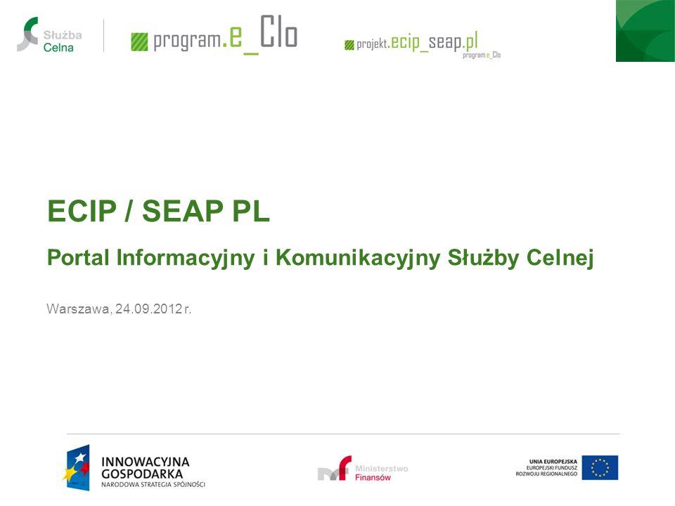 ECIP / SEAP PL Portal Informacyjny i Komunikacyjny Służby Celnej Warszawa, 24.09.2012 r.