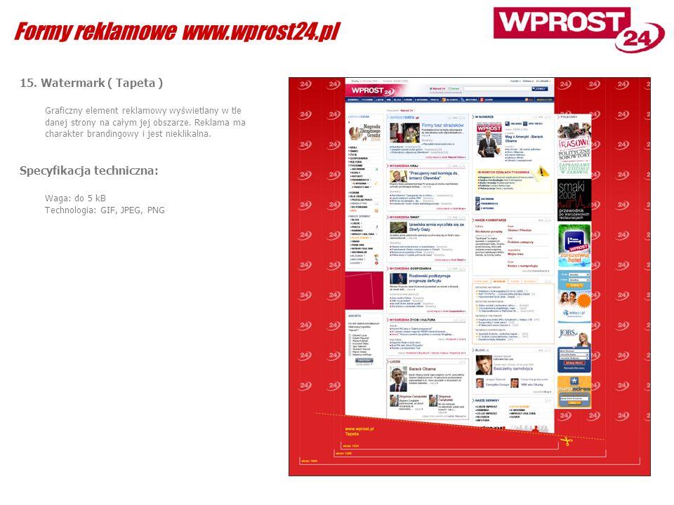 15. Watermark ( Tapeta ) Graficzny element reklamowy wyświetlany w tle danej strony na całym jej obszarze. Reklama ma charakter brandingowy i jest nie