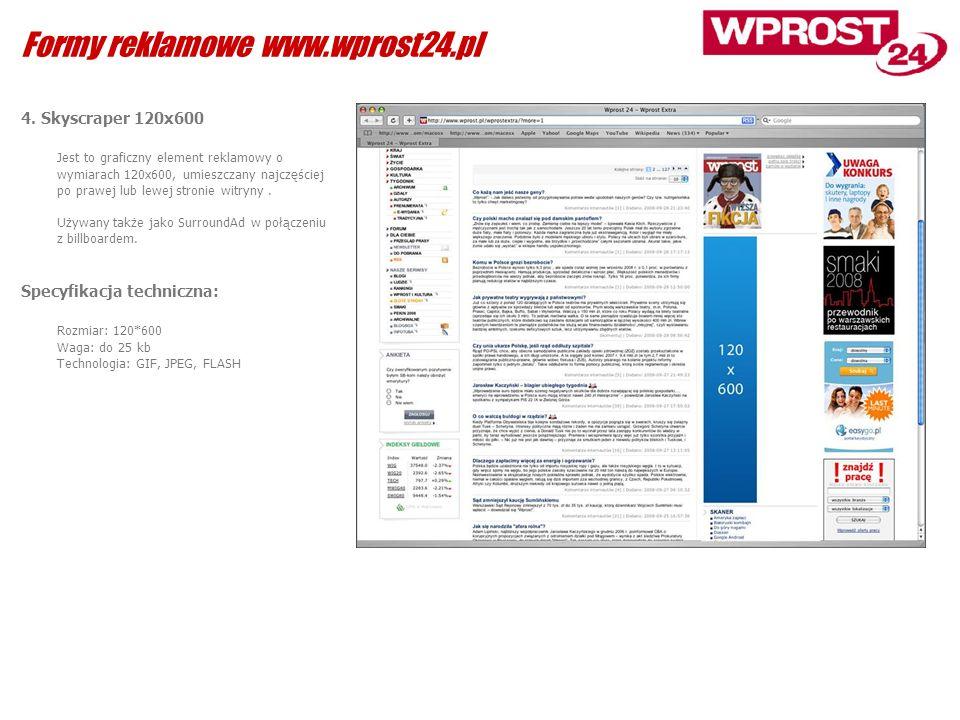 4. Skyscraper 120x600 Jest to graficzny element reklamowy o wymiarach 120x600, umieszczany najczęściej po prawej lub lewej stronie witryny. Używany ta