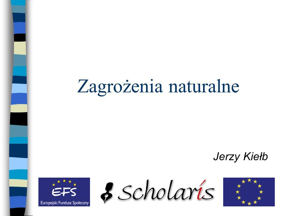 Zagrożenia naturalne Jerzy Kiełb