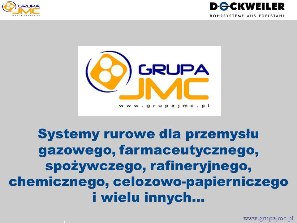 www.grupajmc.pl Systemy rurowe dla przemysłu gazowego, farmaceutycznego, spożywczego, rafineryjnego, chemicznego, celozowo-papierniczego i wielu innych… www.grupajmc.pl