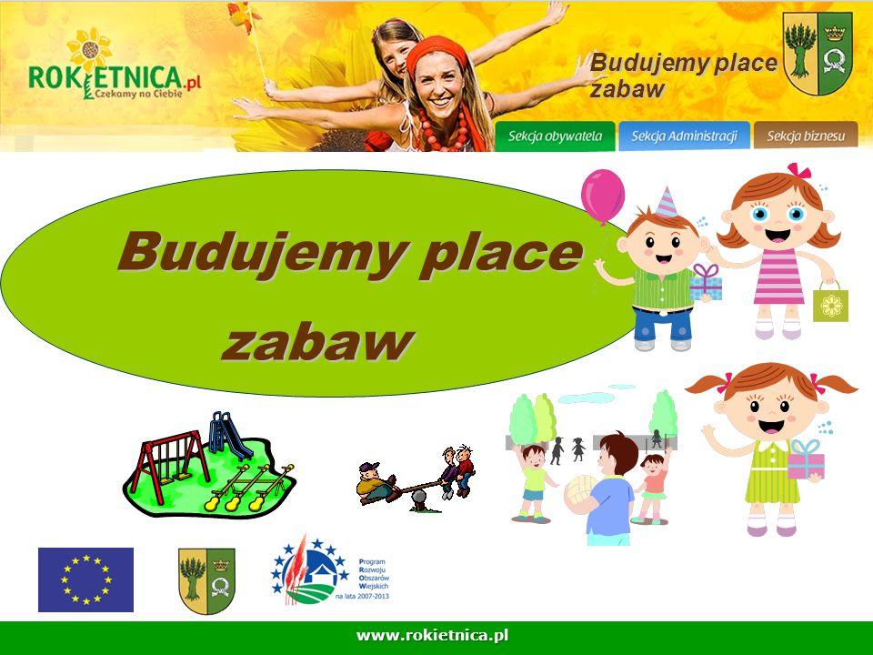 www.rokietnica.pl Budujemy place zabaw Budujemy place Budujemy place zabaw zabaw