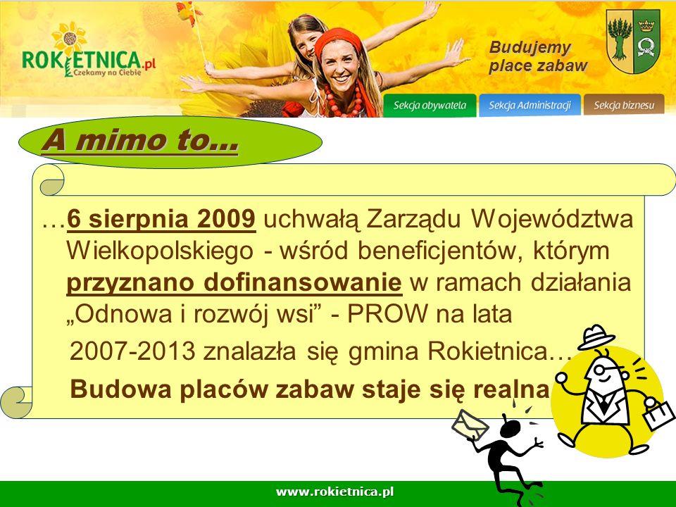 www.rokietnica.pl Budujemy place zabaw A mimo to… …6 sierpnia 2009 uchwałą Zarządu Województwa Wielkopolskiego - wśród beneficjentów, którym przyznano