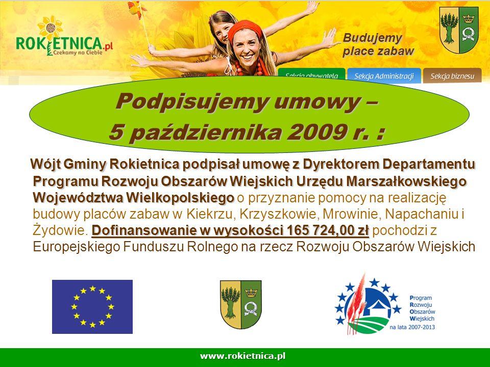 www.rokietnica.pl Budujemy place zabaw Podpisujemy umowy – 5 października 2009 r. : Wójt Gminy Rokietnica podpisał umowę z Dyrektorem Departamentu Pro