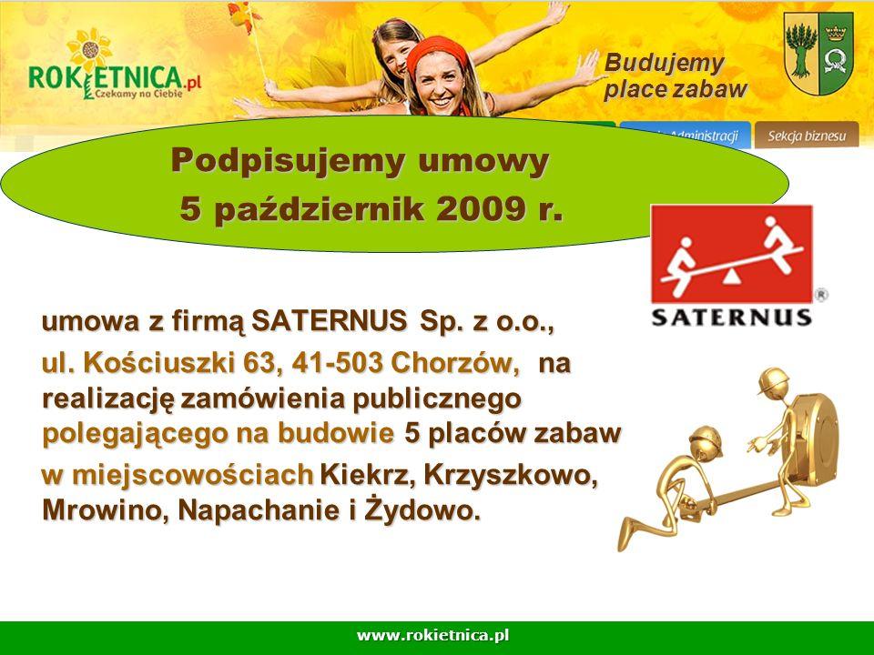 www.rokietnica.pl Budujemy place zabaw Podpisujemy umowy Podpisujemy umowy 5 październik 2009 r. 5 październik 2009 r. umowa z firmą SATERNUS Sp. z o.