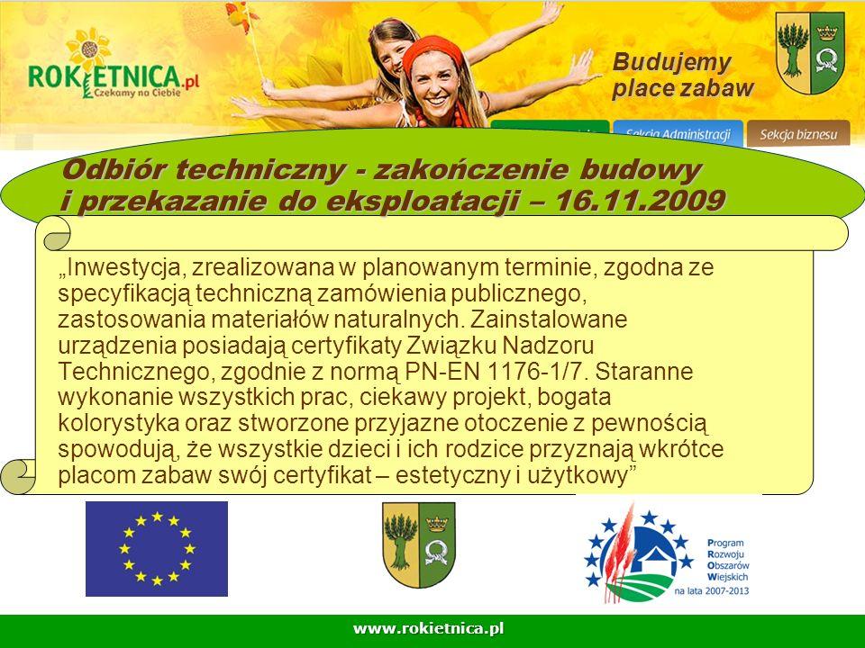www.rokietnica.pl Budujemy place zabaw Odbiór techniczny - zakończenie budowy i przekazanie do eksploatacji – 16.11.2009 Inwestycja, zrealizowana w pl